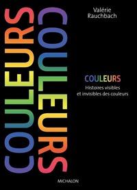 COULEURS. HISTOIRES VISIBLES ET INVISIBLES DES COULEURS