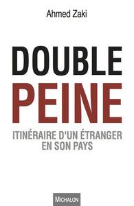DOUBLE PEINE. ITINERAIRE D'UN ETRANGER EN SON PAYS