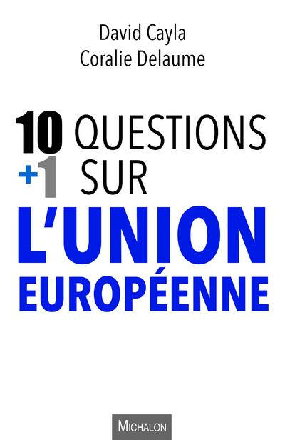 10 + 1 QUESTIONS SUR L'UNION EUROPEENNE