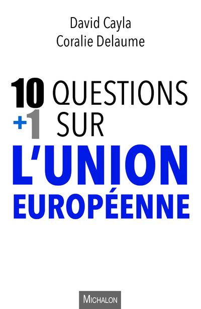 10 + 1 QUESTIONS SUR L'UNION EUROPEENNE