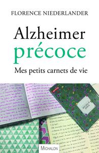 ALZHEIMER PRECOCE. MES PETITS CARNETS DE VIE