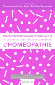 LES 20 GRANDES QUESTIONS POUR COMPRENDRE... L'HOMEOPATHIE - MEDECINES COMPLEMENTAIRES ET ALTERNATIVE