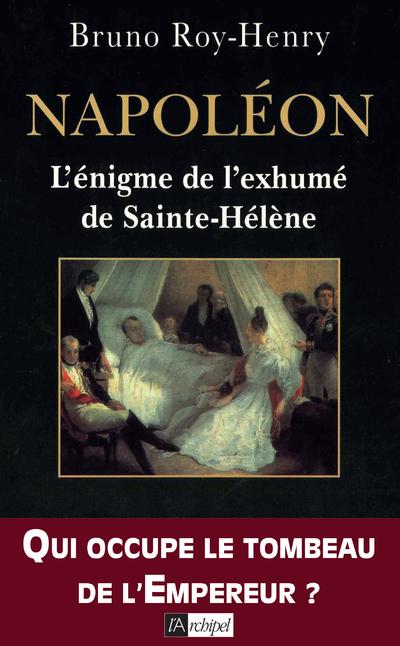 NAPOLEON, L ENIGME DE L EXHUME DE SAINTE-HELENE