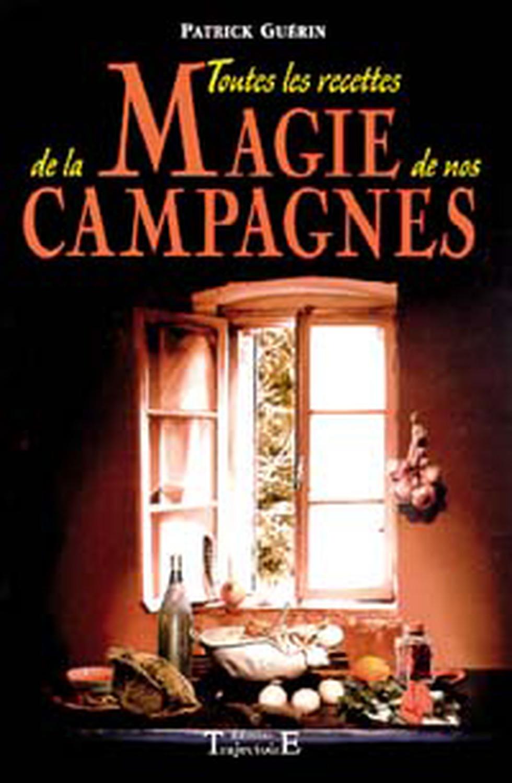 TOUTES LES RECETTES DE LA MAGIE DE NOS CAMPAGNES