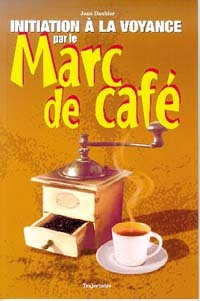INITIATION A LA VOYANCE PAR LE MARC DE CAFE