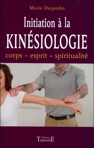 INITIATION A LA KINESIOLOGIE - CORPS - ESPRIT - SPIRITUALITE