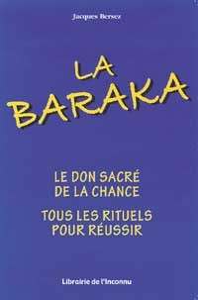 LA BARAKA : COMMENT L'OBTENIR ET S'ATTIRER LA CHANCE PAR TOUS LES MOYENS