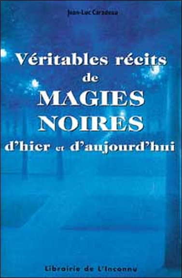 VERITABLES RECITS DE MAGIES NOIRES D'HIER ET D'AUJOURD'HUI