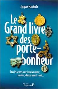 LE GRAND LIVRE DES PORTE-BONHEUR : TOUS LES SECRETS POUR FAVORISER AMOUR, BONHEUR, CHANCE, ARGENT, S