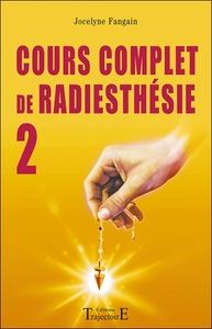 COUR COMPLET DE RADIESTHESIE, PERFECTIONNEMENT ET NOUVEAUX DOMAINES, VOL. 2
