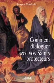 COMMENT DIALOGUER AVEC VOS SAINTS PROTECTEURS : 125 PRIERES POUR MIEUX AFFRONTER LES MALADIES