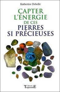 CAPTER L'ENERGIE DE CES PIERRES SI PRECIEUSES... : POUVOIR ET VERTUS DES MINERAUX , EFFETS THERAPEUT