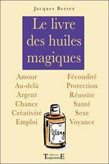 LE LIVRE DES HUILES MAGIQUES