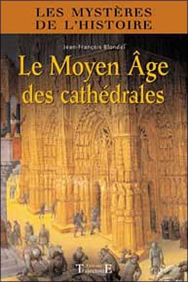 LE MOYEN AGE DES CATHEDRALES