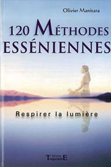 120 METHODES ESSENIENNES : RESPIRER LA LUMIERE