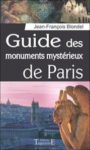 GUIDE DES MONUMENTS MYSTERIEUX DE PARIS