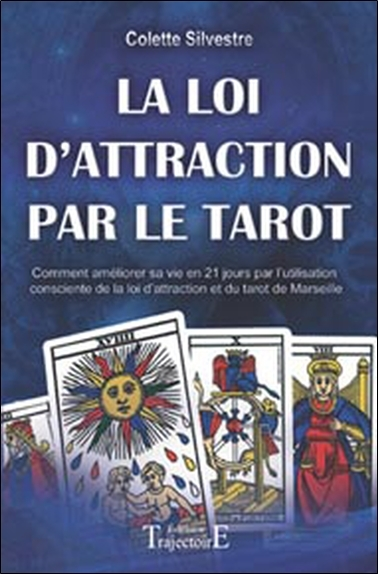 LA LOI D'ATTRACTION PAR LE TAROT - COMMENT AMELIORER SA VIE EN VINGT ET UN JOURS PAR L'UTILISATION C