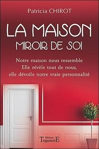 LA MAISON MIROIR DE SOI : NOTRE MAISON NOUS RESSEMBLE, ELLE REVELE TOUT DE NOUS, ELLE DEVOILE NOTRE