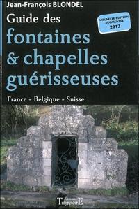 GUIDE DES FONTAINES & CHAPELLES GUERISSEUSES - FRANCE - BELGIQUE - SUISSE