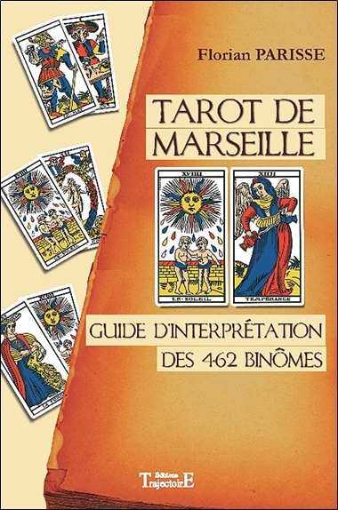 TAROT DE MARSEILLE - GUIDE D'INTERPRETATION DES 462 BINOMES
