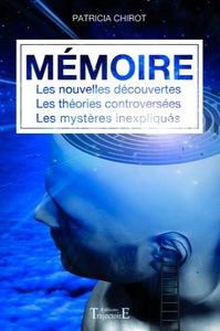 MEMOIRE - LES NOUVELLES DECOUVERTES - LES THEORIES CONTROVERSEES - LES MYSTERES INEXPLIQUES