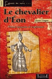LE CHEVALIER D'EON - FRANC-MACON ET ESPIONNE