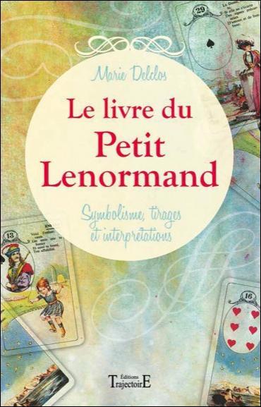 LE LIVRE DU PETIT LENORMAND - SYMBOLISME, TIRAGES ET INTERPRETATIONS