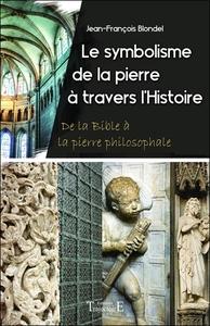 LE SYMBOLISME DE LA PIERRE A TRAVERS L'HISTOIRE - DE LA BIBLE A LA PIERRE PHILOSOPHALE