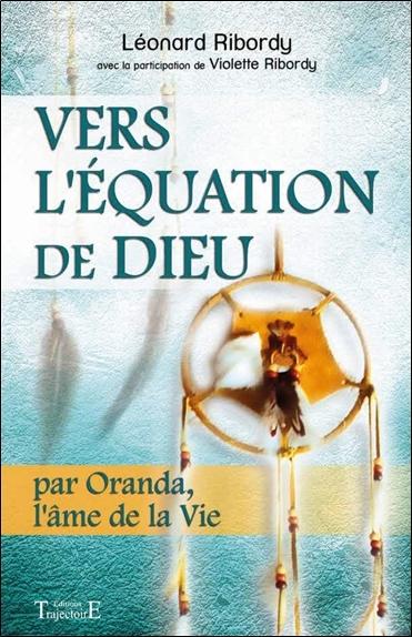 VERS L'EQUATION DE DIEU - PAR ORANDA, L'AME DE LA VIE