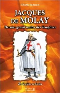JACQUES DE MOLAY - DERNIER GRAND MAITRE DES TEMPLIERS