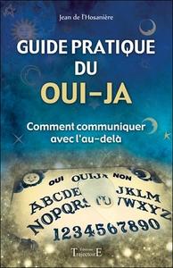 GUIDE PRATIQUE DU OUI-JA - COMMENT COMMUNIQUER AVEC L'AU-DELA