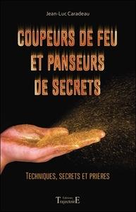 COUPEURS DE FEU ET PANSEURS DE SECRETS - TECHNIQUES, SECRETS ET PRIERES