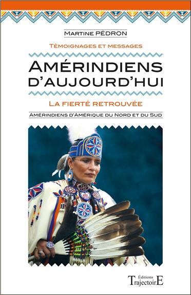 AMERINDIENS D'AUJOURD'HUI - LA FIERTE RETROUVEE