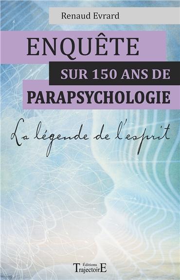 ENQUETE SUR 150 ANS DE PARAPSYCHOLOGIE - LA LEGENDE DE L'ESPRIT