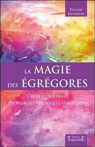 LA MAGIE DES EGREGORES - CREER ET MAITRISER LES ENERGIES PSYCHIQUES COLLECTIVES