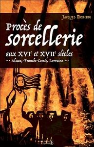 PROCES DE SORCELLERIE AUX XVIE ET XVIIE SIECLES - ALSACE, FRANCHE-COMTE, LORRAINE