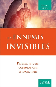 LES ENNEMIS INVISIBLES : PRIERES, RITUELS, CONJURATIONS ET EXORCISMES