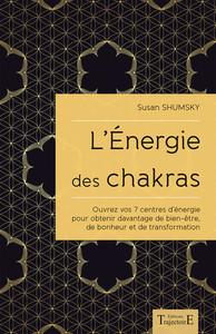 L'ENERGIE DES CHAKRAS - OUVREZ VOS 7 CENTRES D'ENERGIE POUR OBTENIR DAVANTAGE DE BIEN-ETRE...
