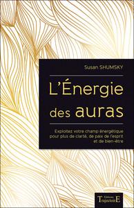 L'ENERGIE DES AURAS : EXPLOITEZ VOTRE CHAMP ENERGETIQUE POUR PLUS DE BIEN-ETRE