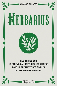 HERBARIUS - RECHERCHES SUR LE CEREMONIAL USITE CHEZ LES ANCIENS POUR LA CUEILLETTE DES SIMPLES ET DE