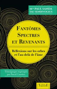 FANTOMES, SPECTRES ET REVENANTS - REFLEXIONS SUR LES ORBES ET L'AU-DELA DE L'AME