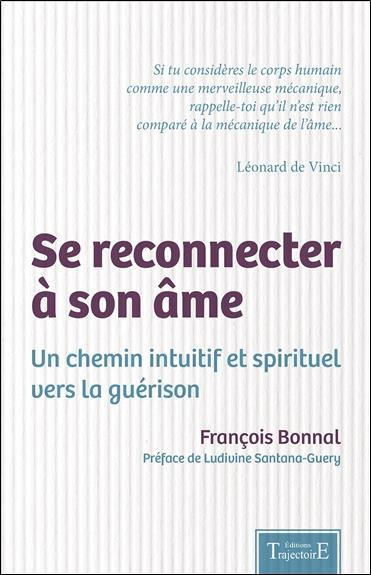 SE RECONNECTER A SON AME - UN CHEMIN INTUITIF ET SPIRITUEL VERS LA GUERISON