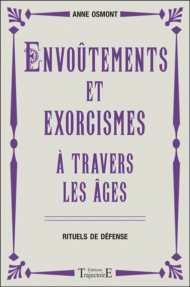 ENVOUTEMENTS ET EXORCISMES A TRAVERS LES AGES - RITUELS DE DEFENSE
