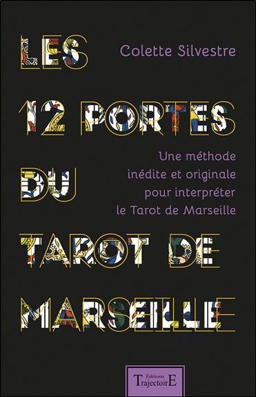 LES 12 PORTES DU TAROT DE MARSEILLE - UNE METHODE INEDITE ET ORIGINALE POUR INTERPRETER LE TAROT DE