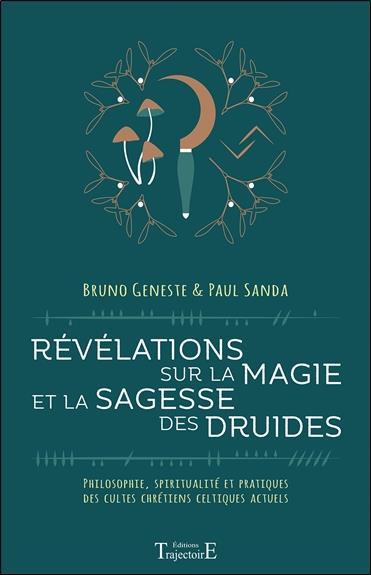 REVELATIONS SUR LA MAGIE ET LA SAGESSE DES DRUIDES - PHILOSOPHIE, SPIRITUALITE ET PRATIQUES DES CULT