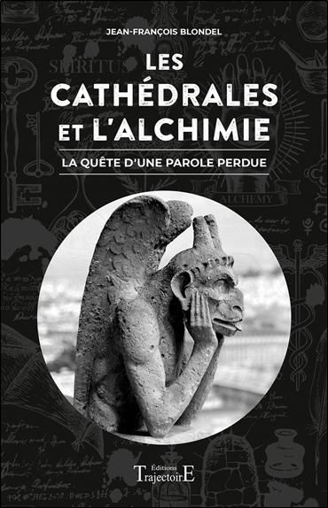 LES CATHEDRALES ET L'ALCHIMIE - LA QUETE D'UNE PAROLE PERDUE