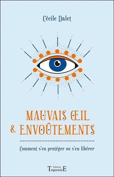 MAUVAIS OEIL & ENVOUTEMENTS - COMMENT S'EN PROTEGER OU S'EN LIBERER