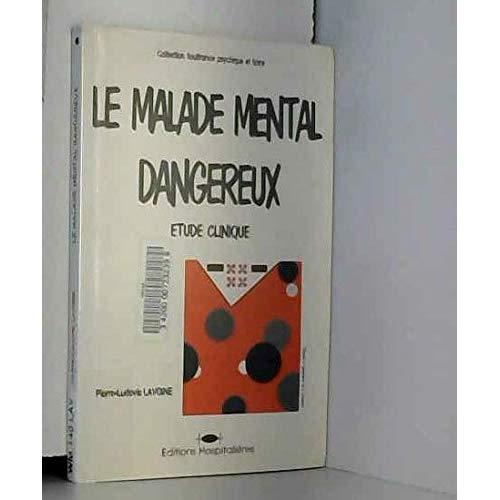 LE MALADE MENTAL DANGEREUX ETUDE CLINIQUE