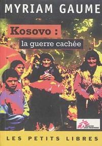 KOSOVO : LA GUERRE CACHEE