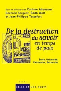 DE LA DESTRUCTION DU SAVOIR EN TEMPS DE PAIX - ECOLE, UNIVERSITE, PATRIMOINE, RECHERCHE